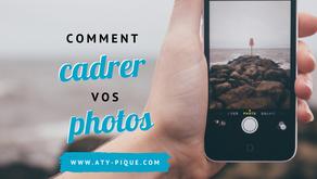 Comment cadrer vos photos ?