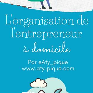 L'organisation de l'entrepreneur à domicile, comment rester efficace et productif?