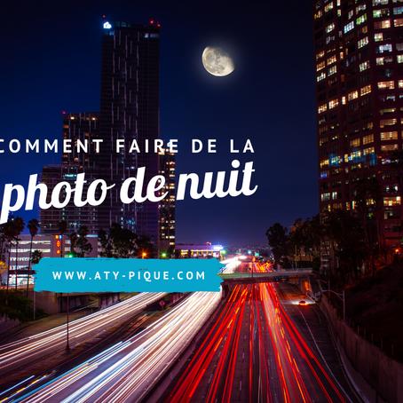 Comment faire de la photo de nuit