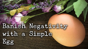 Banish Negativity with...a Simple Egg