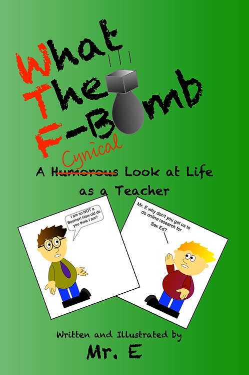 What the F-Bomb: A Cynical Look at Life as a Teacher