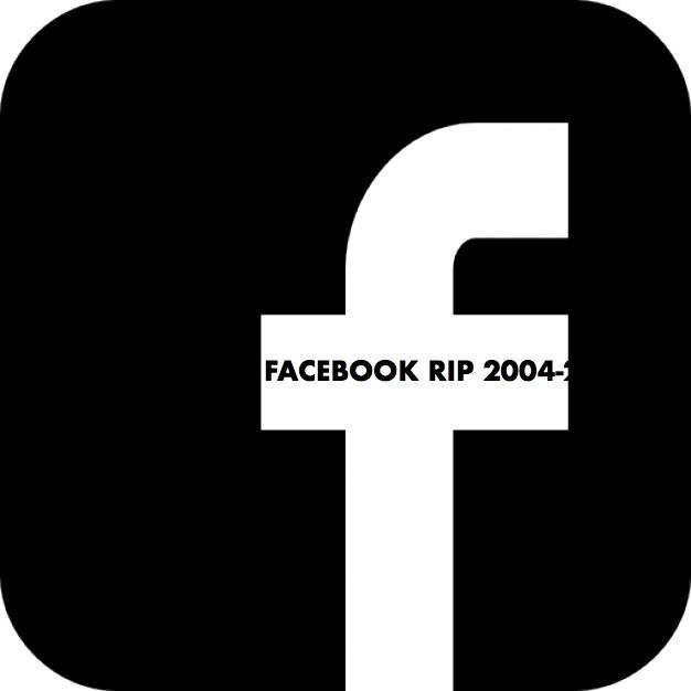 FACEBOOK RIP 2004-2017