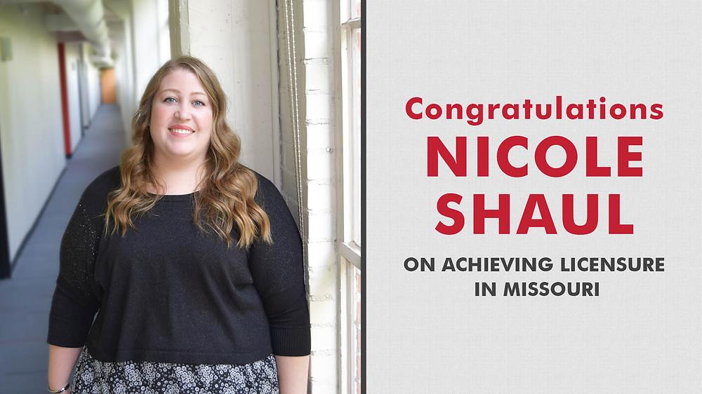 Congratulations Nicole Shaul on Achieving Licensure in Missouri