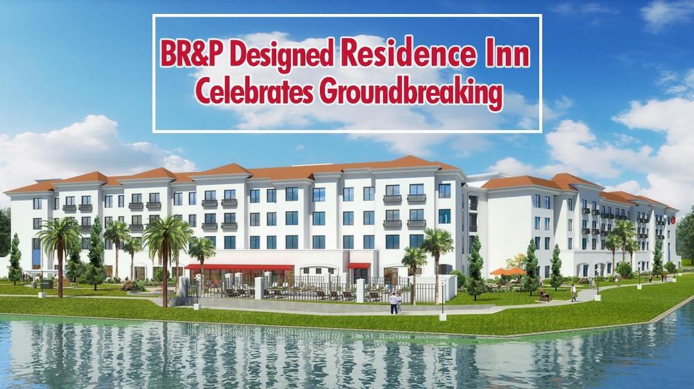 BR&P Designed Residence Inn Celebrates Groundbreaking