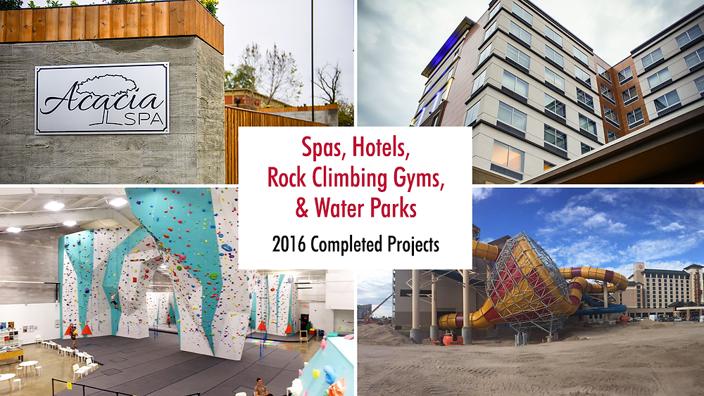 Spas, Hotels, Rock Climbing Gyms, & Water Parks: 2016 Completed Projects