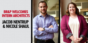 BR&P Welcomes Intern Architects Jacob Nentrup & Nicole Shaul