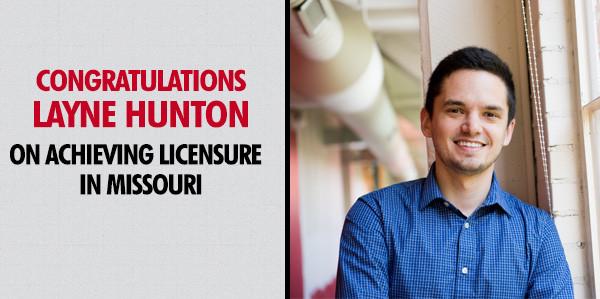 Congratulations Layne Hunton on Achieving Licensure in Missouri