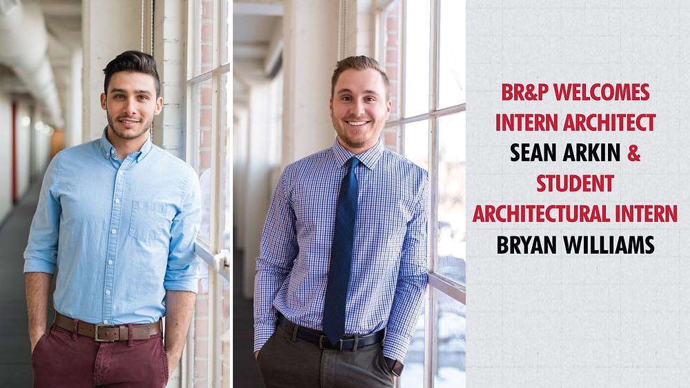 BR&P Welcomes Intern Architect & Student Architectural Intern: Sean Arkin & Bryan Williams