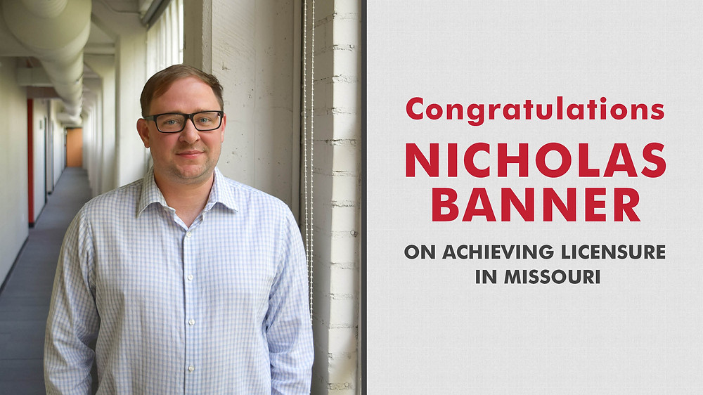 Congratulations Nicholas Banner on Achieving Licensure in Missouri