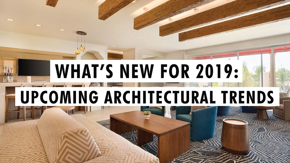 What's New for 2019: Upcoming Architectural Trends