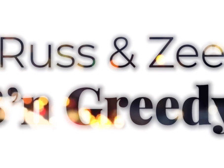 """Russ & Zee """"B'n Greedy"""""""
