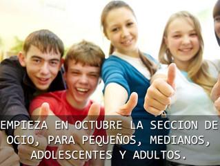 EMPIEZA EN OCTUBRE LA SECCION DE OCIO, PARA PEQUEÑOS, MEDIANOS, ADOLESCENTES Y ADULTOS.