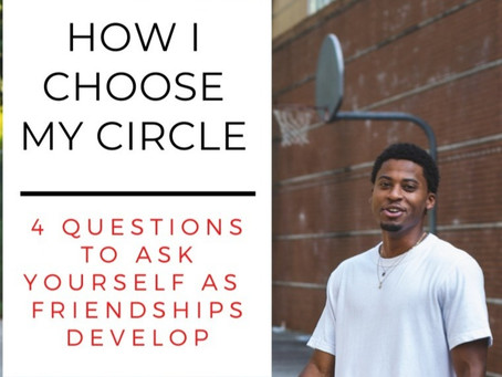 How I Choose My Circle: 4 Questions To Ask Yourself As Friendships Develop.