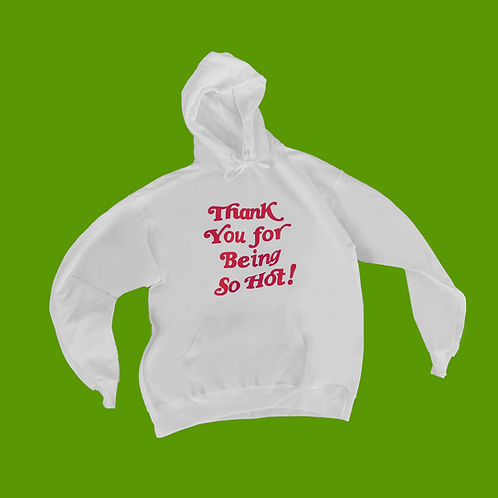 Thank You for Being So Hot! Sweatshirt