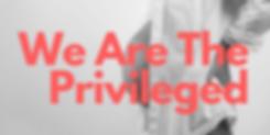 We Are The Privileged Campaign