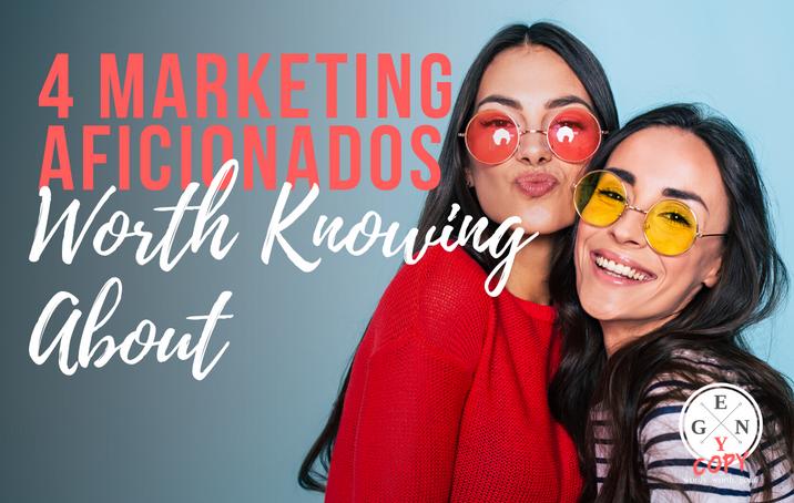 4 Marketing Aficionados Worth Knowing About
