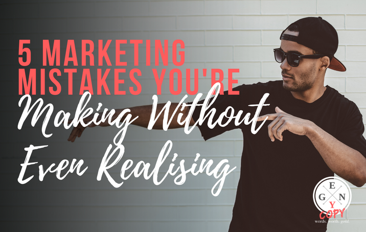 5 Marketing Mistakes You're Making Without Even Realising