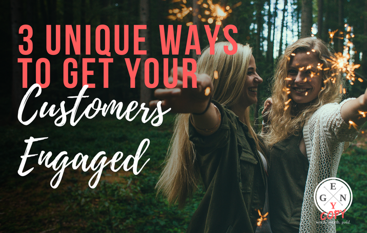 3 Unique Ways To Get Your Customers Engaged