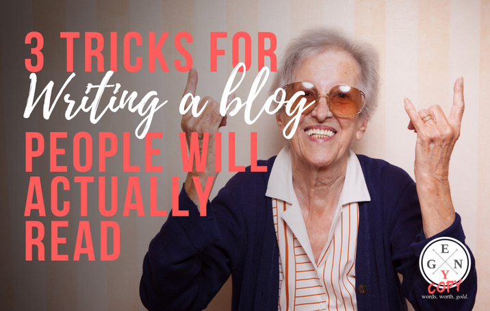 3 Tricks for Writing a Blog People Will Actually Read