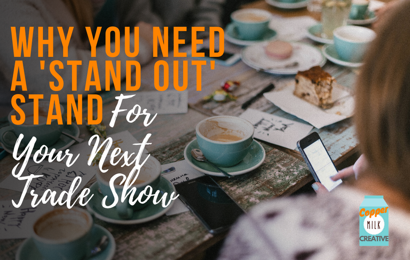 Why You Need A' Stand Out' Stand For Your Next Trade Show
