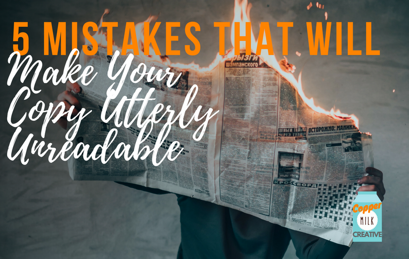 5 Mistakes That Will Make Your Copy Utterly Unreadable
