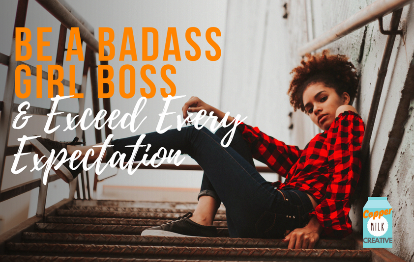 Be A Badass Girl Boss & Exceed Every Expectation