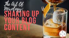 The Art Of Mixology: Shaking Up Your Blog Content