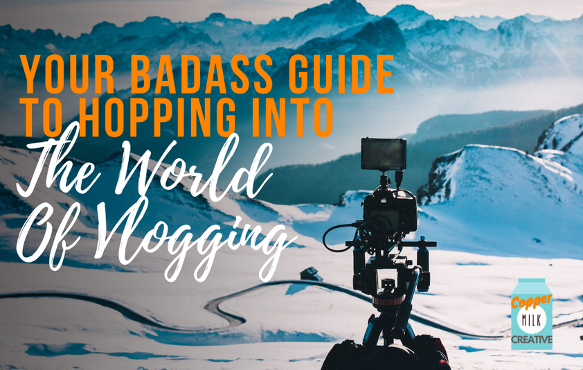 Your Badass Guide To Hopping Into The World Of Vlogging