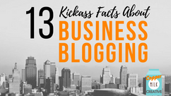 13 Kickass Facts About Business Blogging