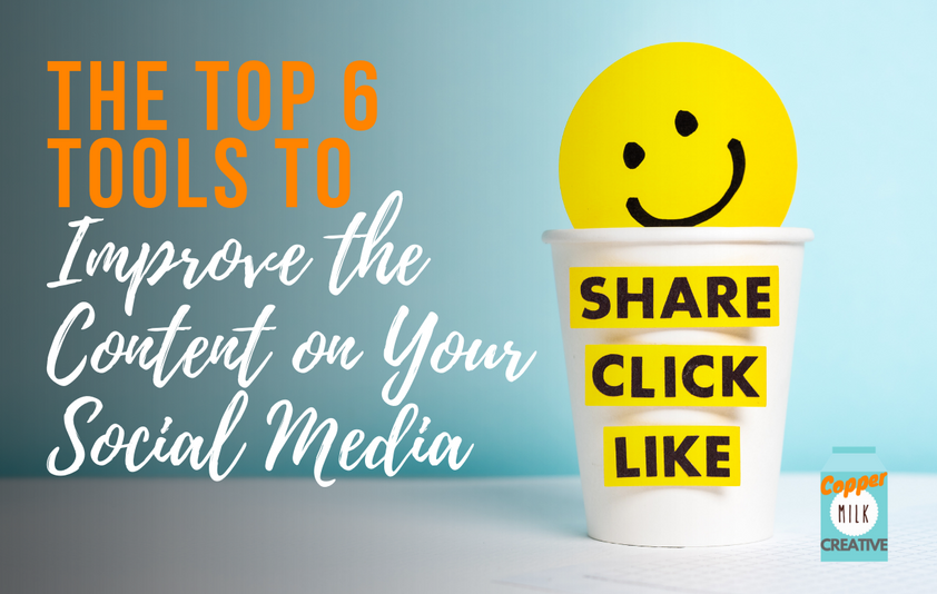 The Top 6 Tools to Improve the Content on Your Social Media