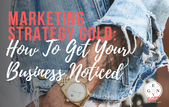 Marketing Strategy Gold: How To Get Your Business Noticed