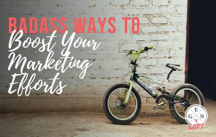 Badass Ways to Boost Your Marketing Efforts