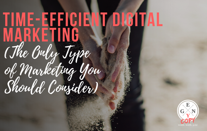 Time-Efficient Digital Marketing (The Only Type Of Marketing You Should Consider)