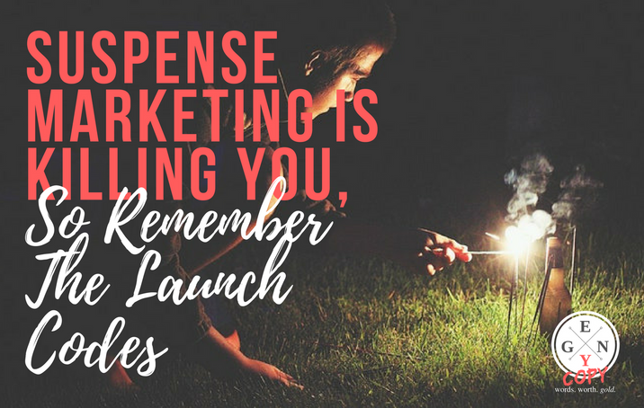 Suspense Marketing Is Killing You, So Remember The Launch Codes
