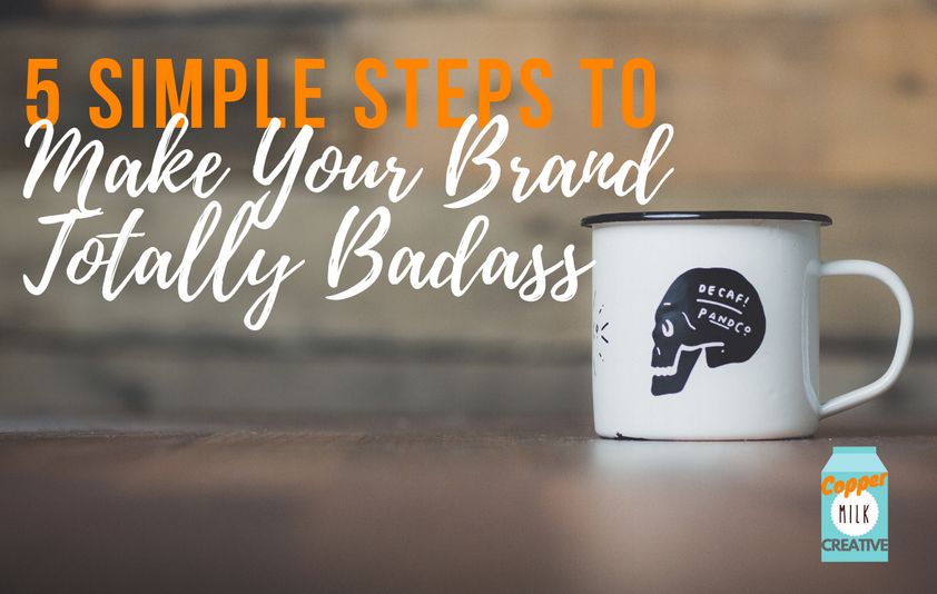 5 Simple Steps To Make Your Brand Totally Badass