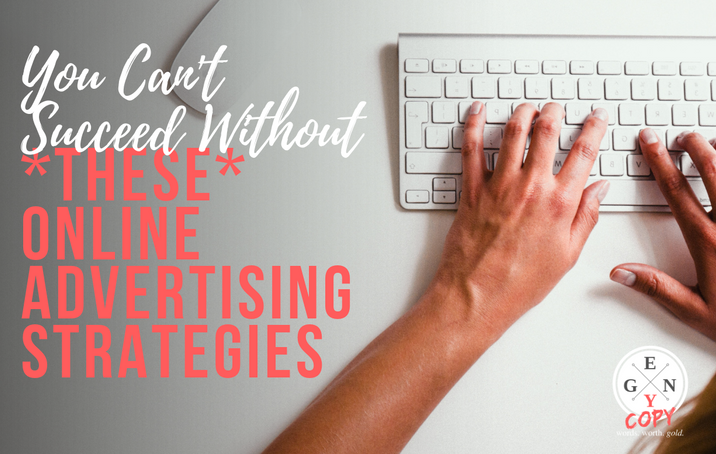 You Can't Succeed Without *These* Online Advertising Strategies