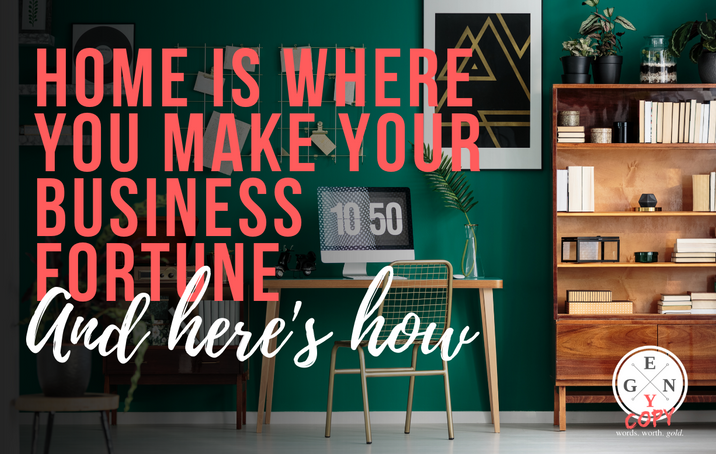 Home Is Where You Make Your Business Fortune -- And Here's How