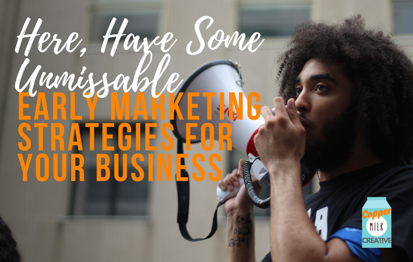 Here, Have Some Unmissable Early Marketing Strategies For Your Business