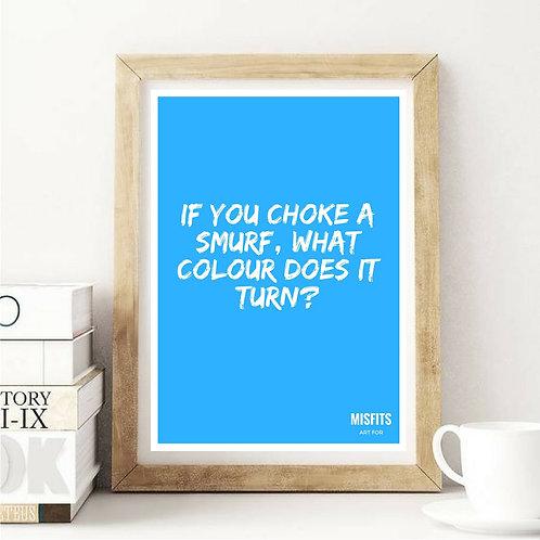 Choke A Smurf Print