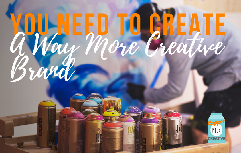 You Need To Create A Way More Creative Brand