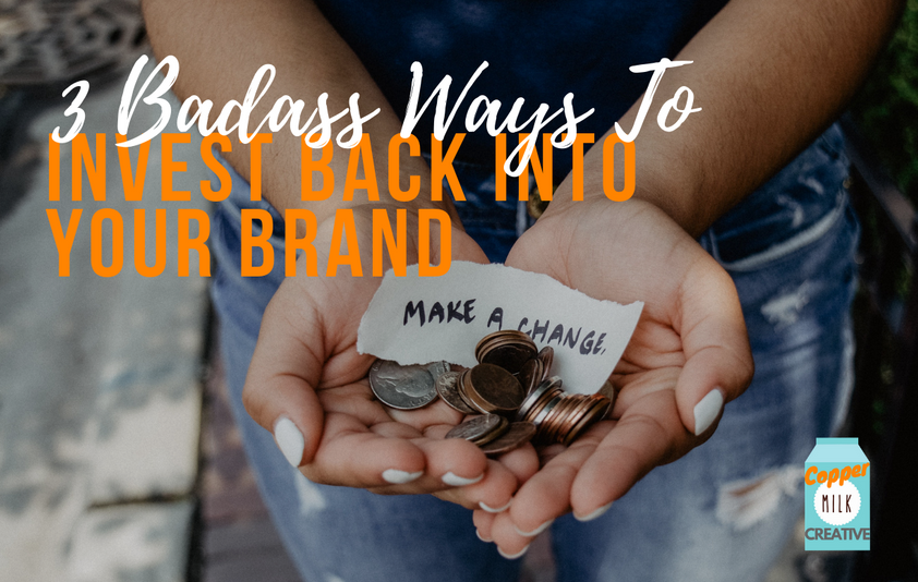 3 Badass Ways To Invest Back Into Your Brand