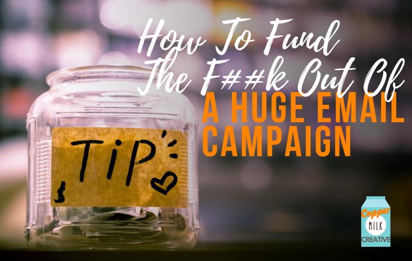 How To Fund The F##k Out Of A Huge Email Campaign