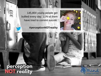 MIND, #PerceptionNotReality, Perception Not Reality Campaign, people who get bullied try to commit suicide,