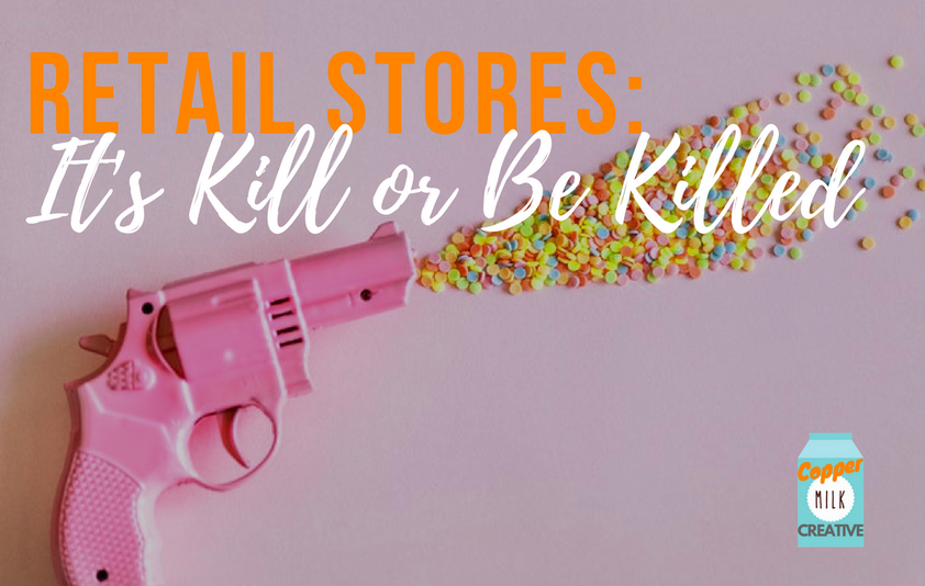 Retail Stores: It's Kill Or Be Killed