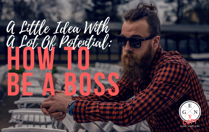A Little Idea With A Lot Of Potential: How To Be A Boss