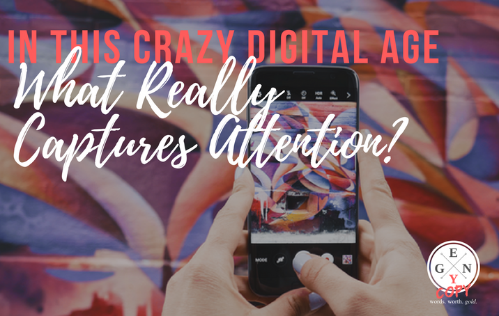 In This Crazy Digital Age - What Really Captures Attention?