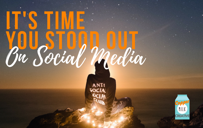 It's Time You Stood Out On Social Media