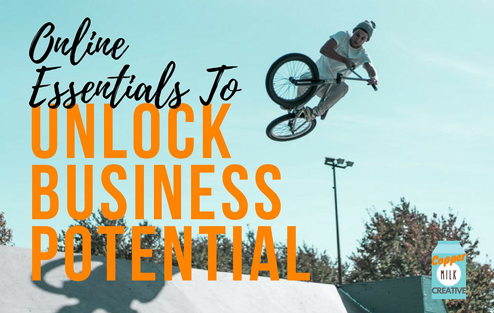 Online Essentials To Unlock Business Potential - Copper Milk Creative