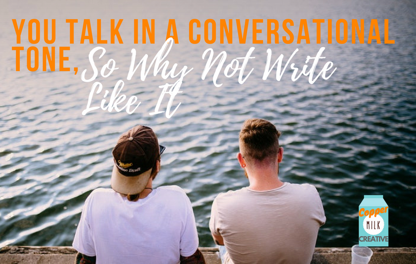 You Talk In A Conversational Tone, So Why Not Write Like It