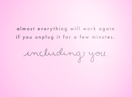 Sometimes You Have to UNPLUG